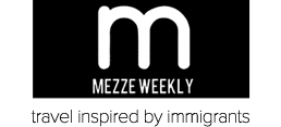 Mezze Weekly | Travel Magazine Inspired by Immigrants